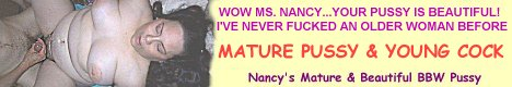 Nancy's Mature and Beautiful BBW Pussy!